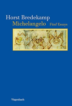 Horst Bredekamp. Michelangelo - Fünf Essays. Wagenbach, K, 2009.