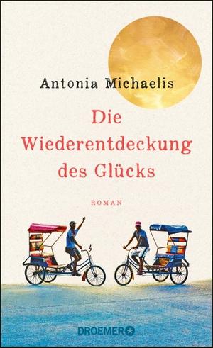 Michaelis, Antonia. Die Wiederentdeckung des Glücks - Roman. Droemer HC, 2021.