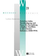 Zwischen Liebe, Verständigung und Hass: Die Darstellung religiöser Konflikte in der Literatur Galiziens (1848-1914)