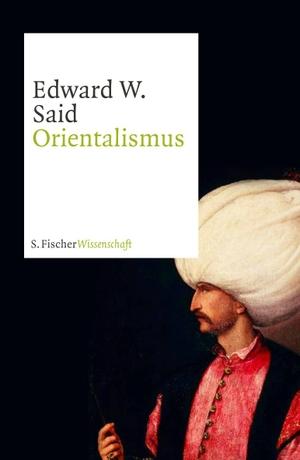 Edward W. Said / Hans Günter Holl. Orientalismus. S. FISCHER, 2009.