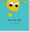 SUE the Fish