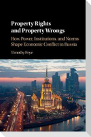 Property Rights and Property Wrongs: How Power, Institutions, and Norms Shape Economic Conflict in Russia