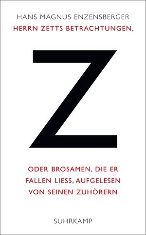 Hans Magnus Enzensberger. Herrn Zetts Betrachtungen, oder Brosamen, die er fallen ließ, aufgelesen von seinen Zuhörern. Suhrkamp, 2014.