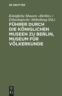 Führer durch die Königlichen Museen zu Berlin, Museum für Völkerkunde
