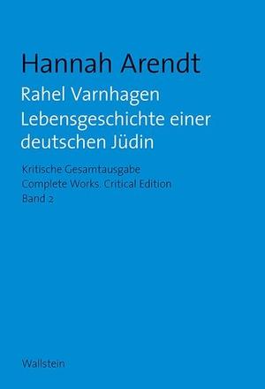 Arendt, Hannah. Rahel Varnhagen - Lebensgeschichte