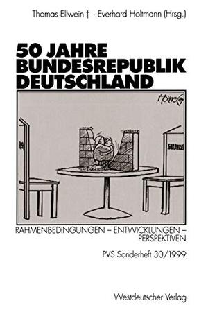 Ingrid Ellwein / Everhard Holtmann. 50 Jahre Bundesrepublik Deutschland - Rahmenbedingungen — Entwicklungen — Perspektiven. VS Verlag für Sozialwissenschaften, 1999.