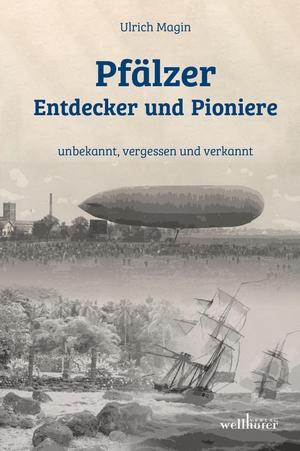 Ulrich Magin. Pfälzer Entdecker und Pioniere - unbekannt, vergessen und verkannt. Wellhöfer Verlag, 2019.