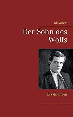 Jack London. Der Sohn des Wolfs - Erzählungen. BoD – Books on Demand, 2018.