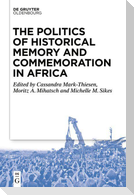 The Politics of Historical Memory and Commemoration in Africa