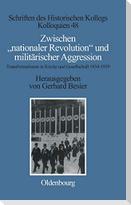 Zwischen ' nationaler Revolution' und militärischer Aggression