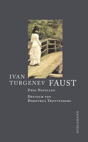 Ivan Turgenev / Dorothea Trottenberg. Faust - Zwei Novellen. Dörlemann, 2007.