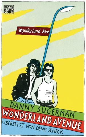 Danny Sugerman / Denis Scheck. Wonderland Avenue - Sex, Drugs & Rock'n'Roll. Heyne, 2014.