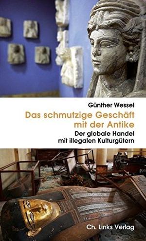 Günther Wessel / Markus Hilgert / Friederike Fless. Das schmutzige Geschäft mit der Antike - Der globale Handel mit illegalen Kulturgütern. Links, Christoph, Verlag, 2016.