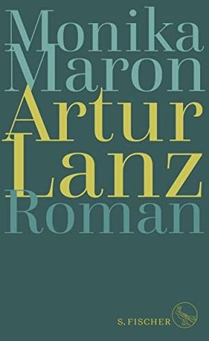 Monika Maron. Artur Lanz - Roman. S. FISCHER, 2020