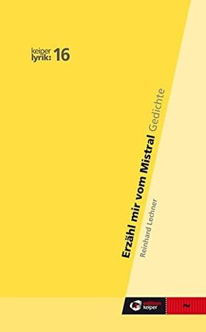 Reinhard Lechner. Erzähl mir vom Mistral - keiper lyrik. edition keiper, 2017.