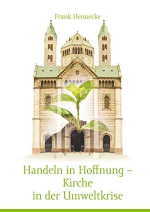 Frank Hennecke. Handeln in Hoffnung - Kirche in de