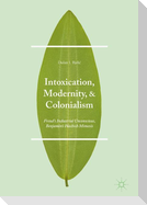 Intoxication, Modernity, and Colonialism