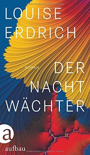 Erdrich, Louise. Der Nachtwächter - Roman. Aufbau Verlag GmbH, 2021.