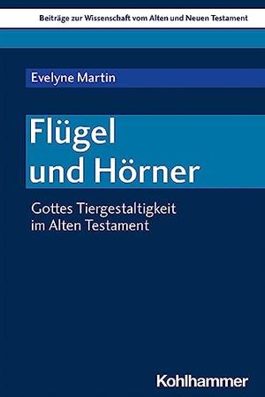 Martin, Evelyne. Flügel und Hörner - Gottes Tiergestaltigkeit im Alten Testament. Kohlhammer W., 2021.