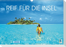 Reif für die Insel: Fernweh & Traumziele (Wandkalender 2022 DIN A3 quer)