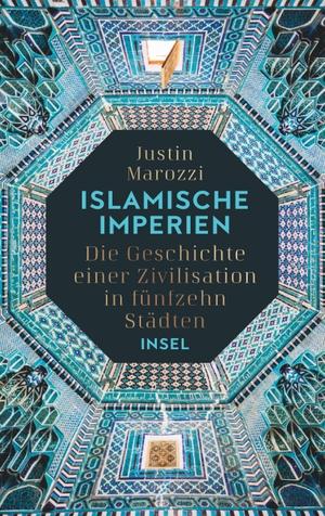 Marozzi, Justin. Islamische Imperien - Die Geschic